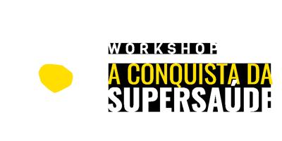 3º Workshop A Conquista da Supersaúde
